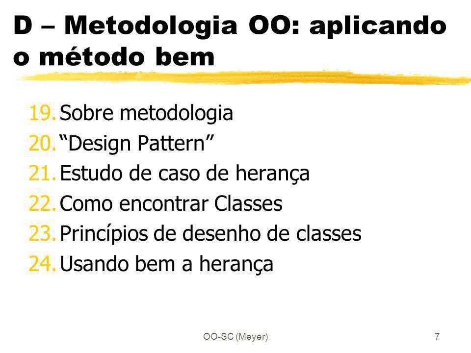 OO-SC (Meyer)7 D – Metodologia OO: aplicando o método bem 19.Sobre metodologia 20.Design Pattern 21.Estudo de caso de herança 22.Como encontrar Classe