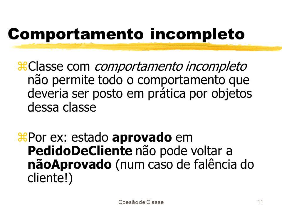 Coesão de Classe11 Comportamento incompleto zClasse com comportamento incompleto não permite todo o comportamento que deveria ser posto em prática por