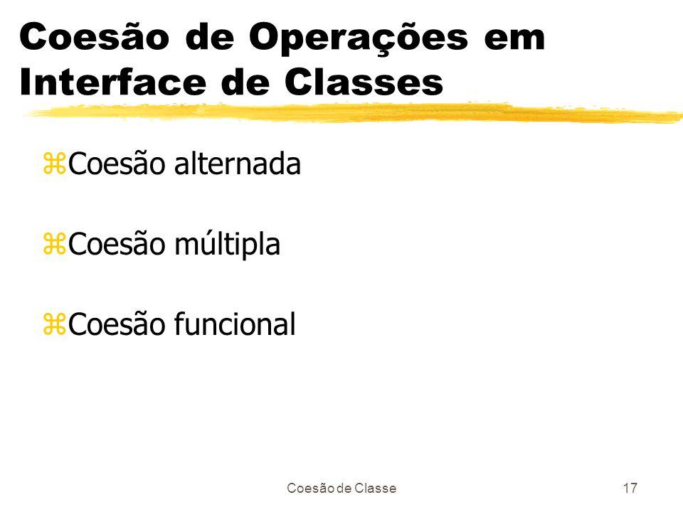 Coesão de Classe17 Coesão de Operações em Interface de Classes zCoesão alternada zCoesão múltipla zCoesão funcional