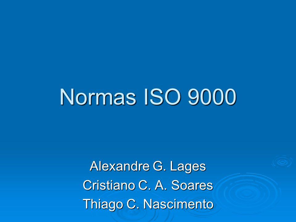 Normas ISO 9000 Alexandre G. Lages Cristiano C. A. Soares Thiago C. Nascimento