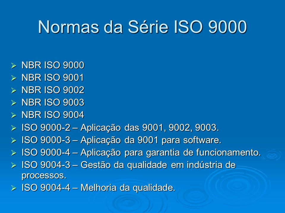 Normas da Série ISO 9000 NBR ISO 9000 NBR ISO 9000 NBR ISO 9001 NBR ISO 9001 NBR ISO 9002 NBR ISO 9002 NBR ISO 9003 NBR ISO 9003 NBR ISO 9004 NBR ISO