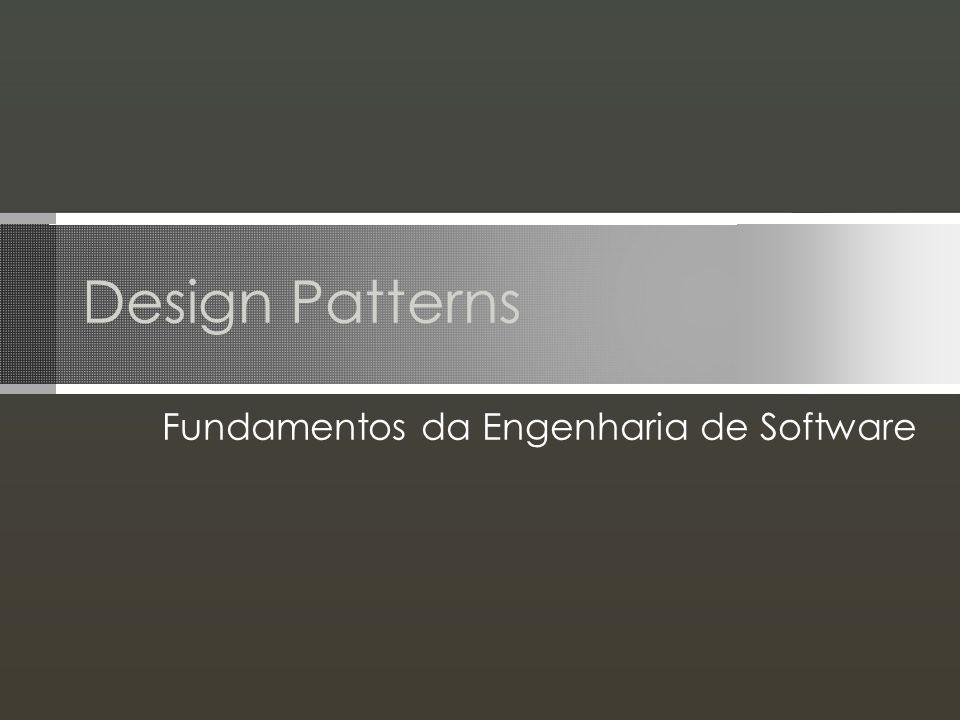 Design Patterns Fundamentos da Engenharia de Software