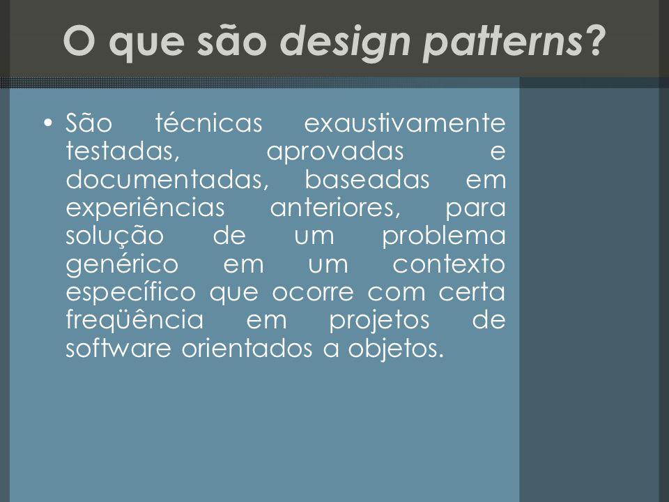 O que são design patterns ? São técnicas exaustivamente testadas, aprovadas e documentadas, baseadas em experiências anteriores, para solução de um pr