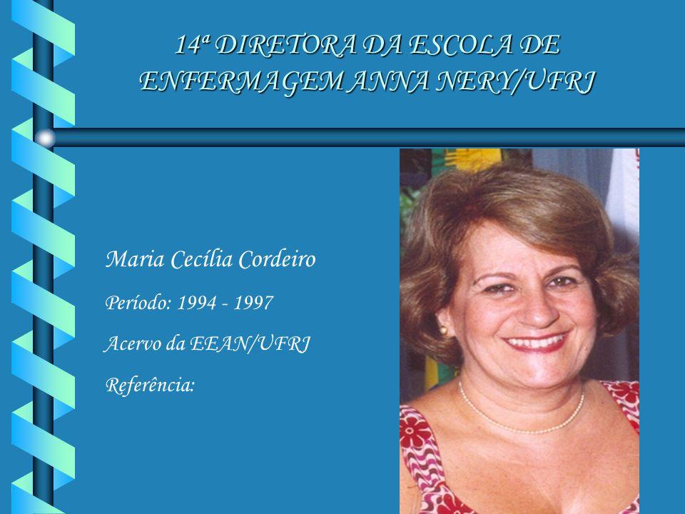14ª DIRETORA DA ESCOLA DE ENFERMAGEM ANNA NERY/UFRJ Maria Cecília Cordeiro Período: 1994 - 1997 Acervo da EEAN/UFRJ Referência: