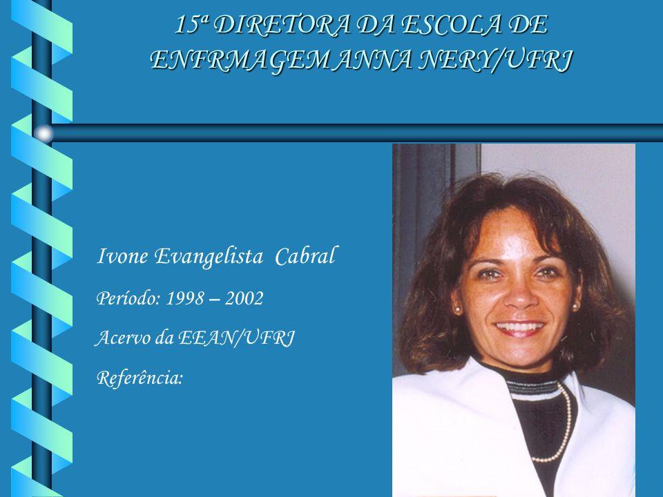 16ª DIRETORA DA ESCOLA DE ENFERMAGEM ANNA NERY/UFRJ Maria Antonieta Rubio Tyrrell Período: 2002 - 2004 Acervo da EEAN/UFRJ Referência:
