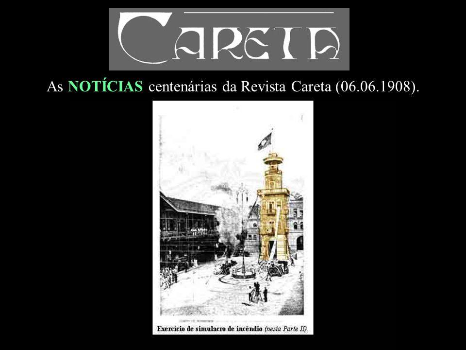 As NOTÍCIAS centenárias da Revista Careta (06.06.1908).