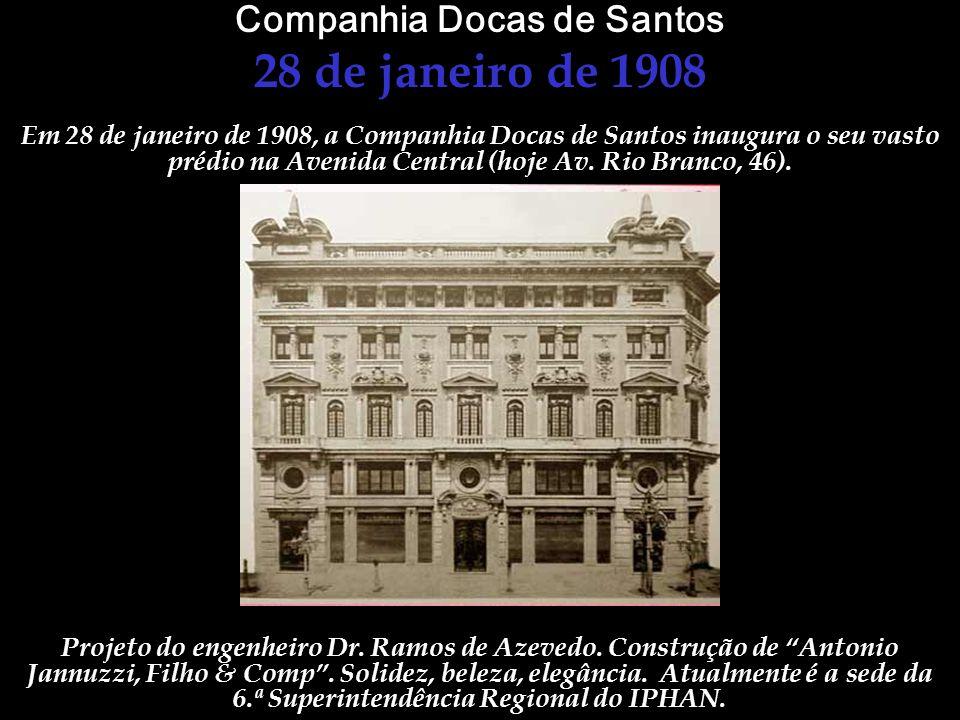 Em 28 de janeiro de 1908, a Companhia Docas de Santos inaugura o seu vasto prédio na Avenida Central (hoje Av. Rio Branco, 46). Companhia Docas de San