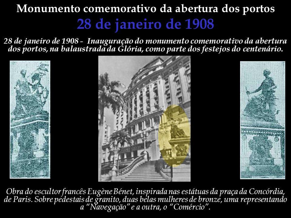 Monumento comemorativo da abertura dos portos 28 de janeiro de 1908 28 de janeiro de 1908 - Inauguração do monumento comemorativo da abertura dos port