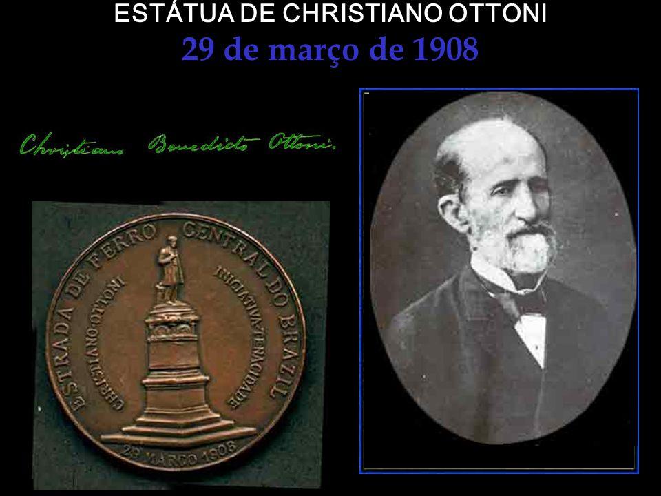 ESTÁTUA DE CHRISTIANO OTTONI 29 de março de 1908 No dia 29 de Março de 1908, foi desvendada, com muita festa, a estátua do Engenheiro Christiano Bened