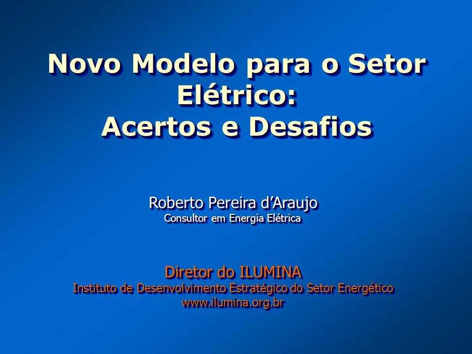 Novo Modelo para o Setor Elétrico: Acertos e Desafios Novo Modelo para o Setor Elétrico: Acertos e Desafios Roberto Pereira dAraujo Consultor em Energ