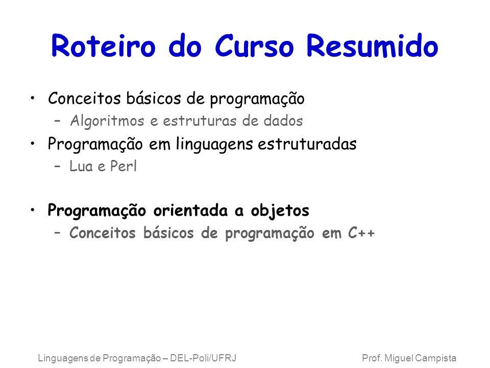 Linguagens de Programação – DEL-Poli/UFRJ Prof. Miguel Campista Roteiro do Curso Resumido Conceitos básicos de programação –Algoritmos e estruturas de
