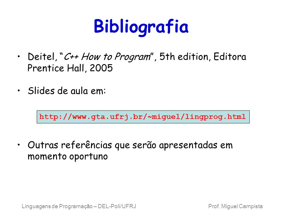 Linguagens de Programação – DEL-Poli/UFRJ Prof. Miguel Campista Bibliografia Deitel, C++ How to Program, 5th edition, Editora Prentice Hall, 2005 Slid