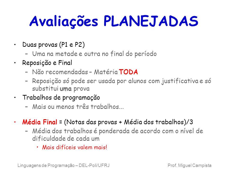Linguagens de Programação – DEL-Poli/UFRJ Prof. Miguel Campista Avaliações PLANEJADAS Duas provas (P1 e P2) –Uma na metade e outra no final do período