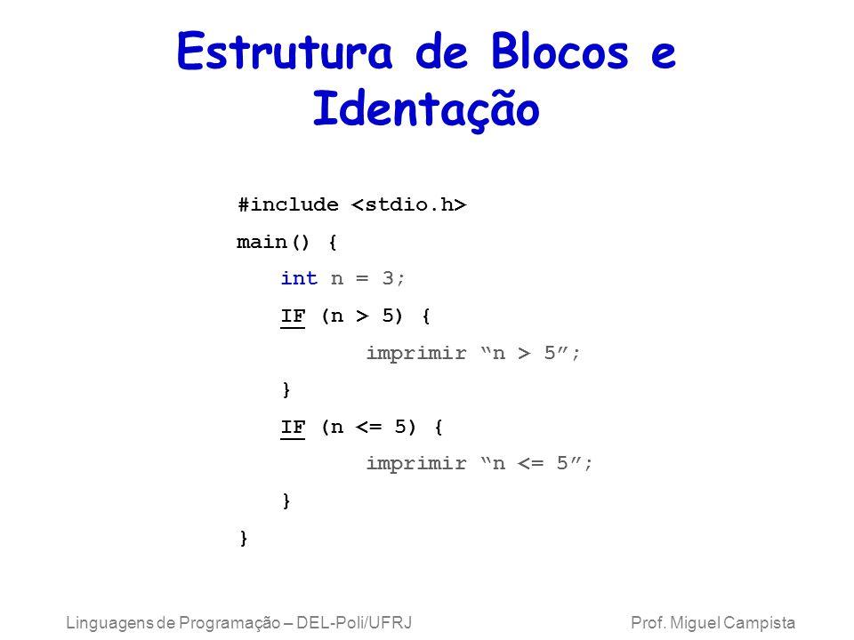 Linguagens de Programação – DEL-Poli/UFRJ Prof. Miguel Campista #include main() { int n = 3; IF (n > 5) { imprimir n > 5; } IF (n <= 5) { imprimir n <
