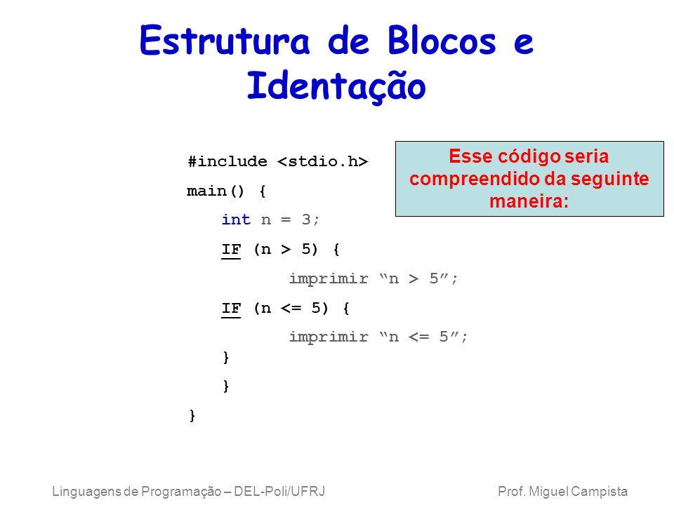 Linguagens de Programação – DEL-Poli/UFRJ Prof. Miguel Campista #include main() { int n = 3; IF (n > 5) { imprimir n > 5; IF (n <= 5) { imprimir n <=