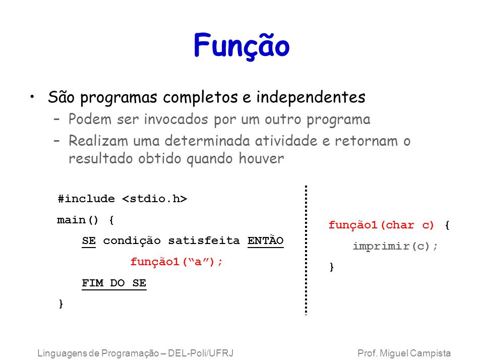 Linguagens de Programação – DEL-Poli/UFRJ Prof. Miguel Campista Função São programas completos e independentes –Podem ser invocados por um outro progr