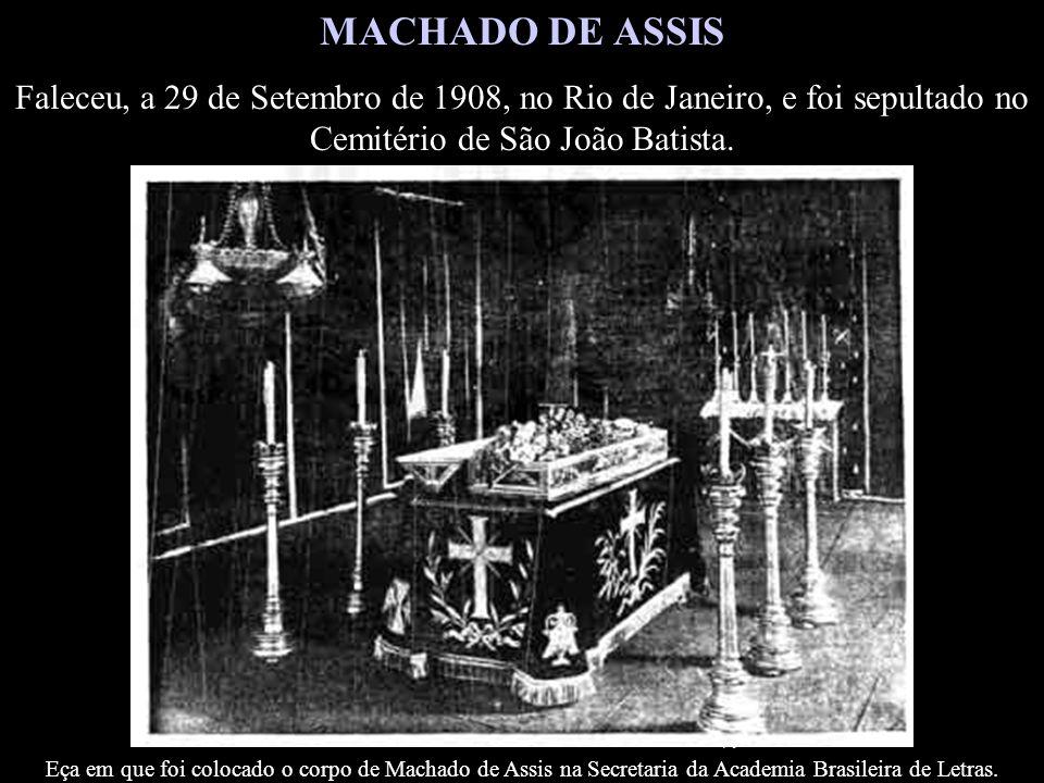 1864 MACHADO DE ASSIS Faleceu, a 29 de Setembro de 1908, no Rio de Janeiro, e foi sepultado no Cemitério de São João Batista.