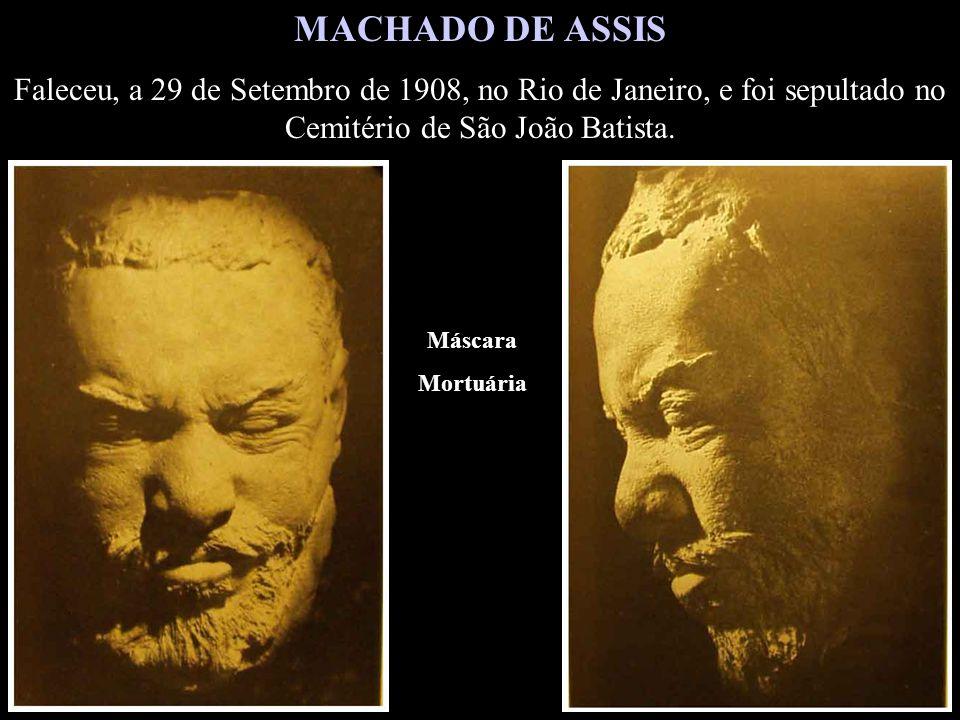 MACHADO DE ASSIS Faleceu, a 29 de Setembro de 1908, no Rio de Janeiro, e foi sepultado no Cemitério de São João Batista.
