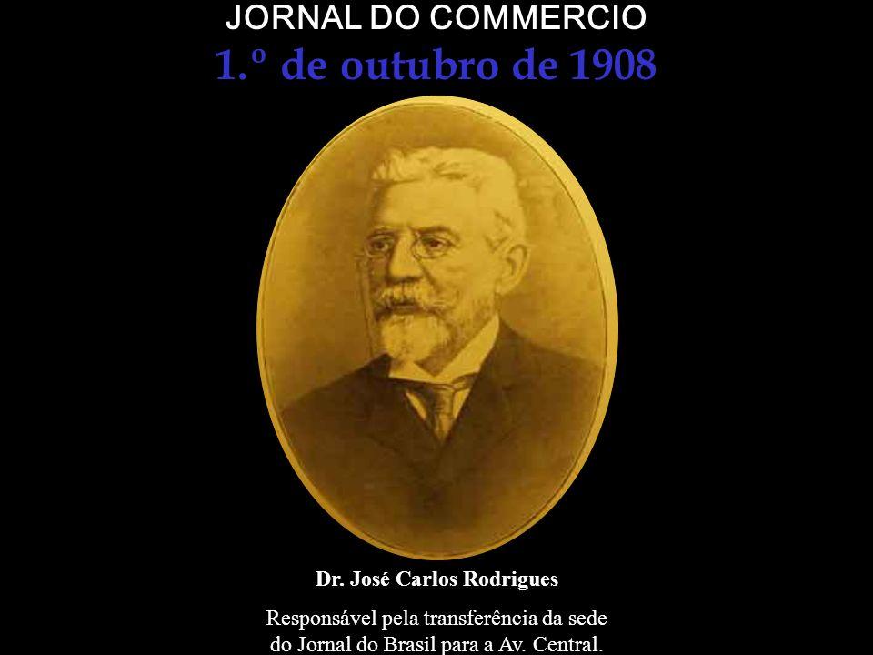 JORNAL DO COMMERCIO 1.º de outubro de 1908 Em 1º de outubro de 1908 – dia seguinte ao discurso de João Luso -, foi inaugurada a nova sede do Jornal do Commércio, na esquina da Avenida Central (hoje Av.