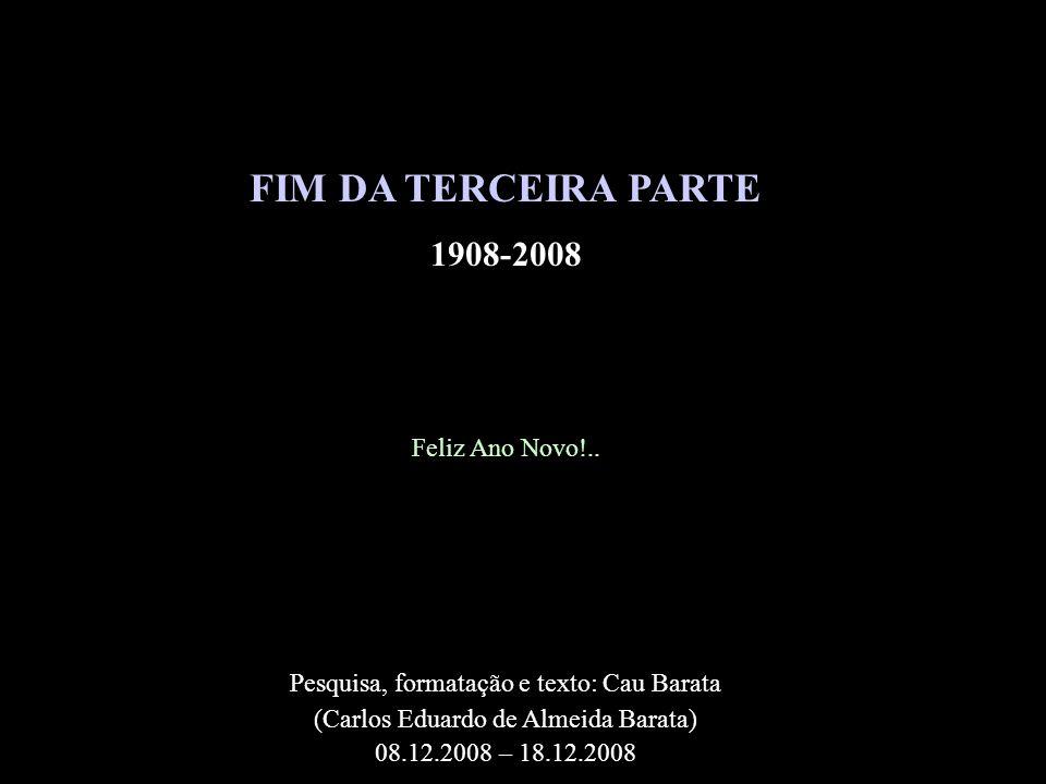 FIM DA TERCEIRA PARTE 1908-2008 Feliz Ano Novo!..