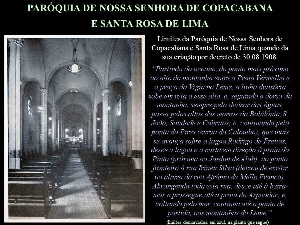 PARÓQUIA DE NOSSA SENHORA DE COPACABANA E SANTA ROSA DE LIMA Limites da Paróquia de Nossa Senhora de Copacabana e Santa Rosa de Lima quando da sua criação por decreto de 30.08.1908.