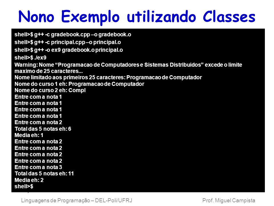 Linguagens de Programação – DEL-Poli/UFRJ Prof. Miguel Campista Nono Exemplo utilizando Classes em C++ shell>$ g++ -c gradebook.cpp –o gradebook.o she