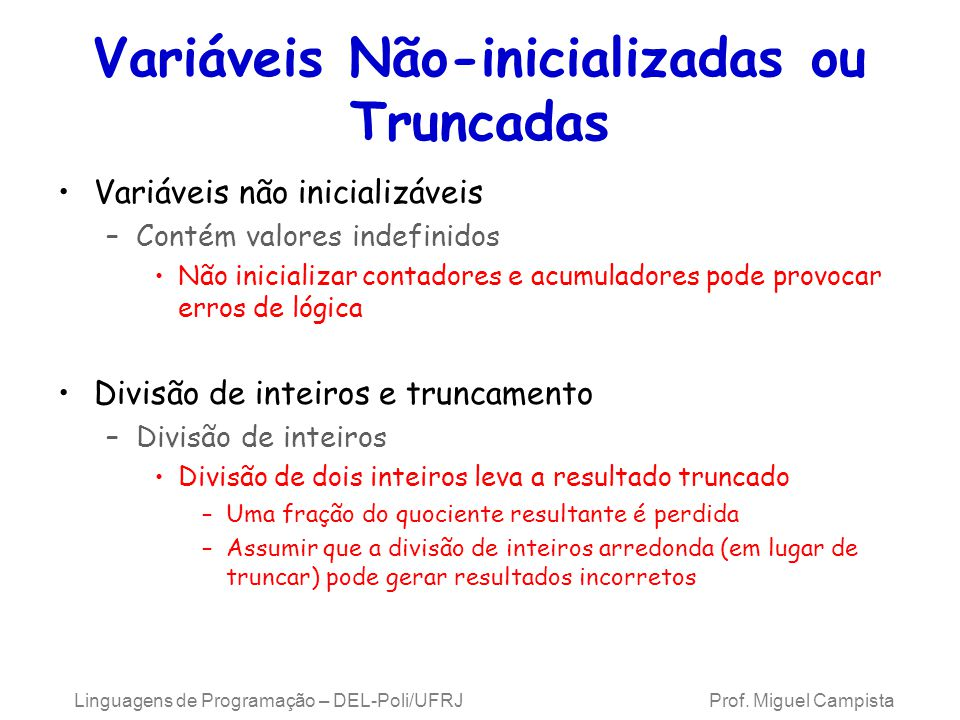 Linguagens de Programação – DEL-Poli/UFRJ Prof. Miguel Campista Variáveis Não-inicializadas ou Truncadas Variáveis não inicializáveis –Contém valores