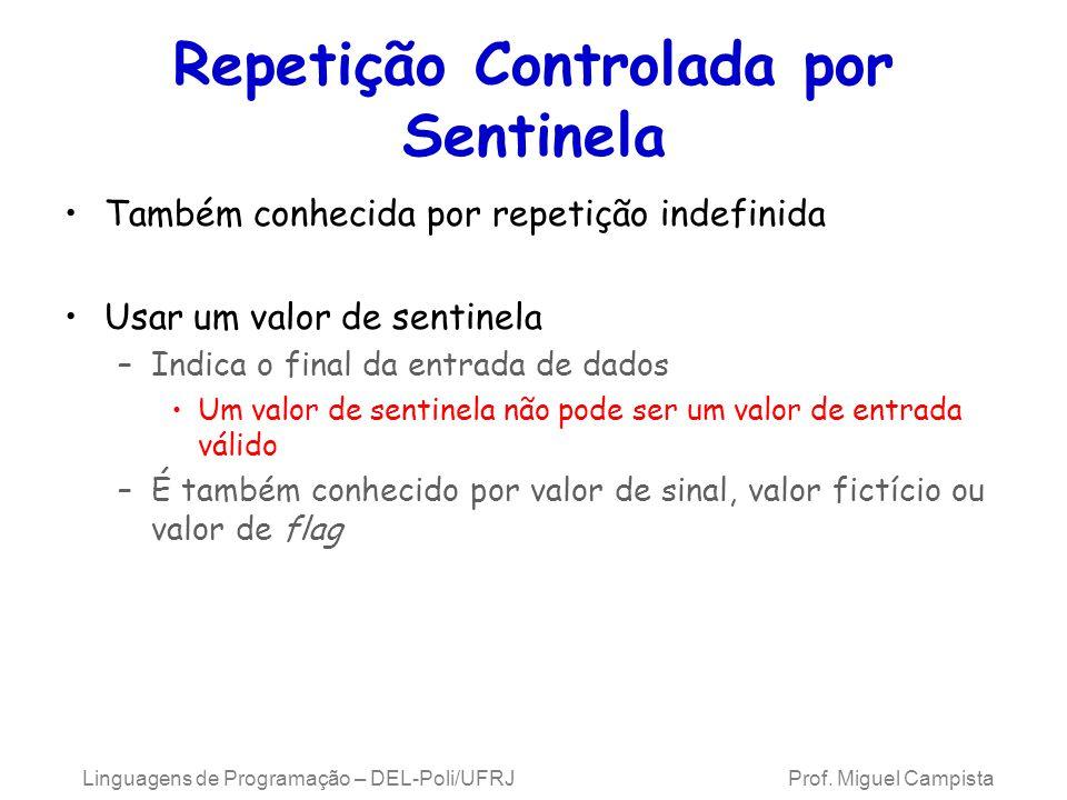 Linguagens de Programação – DEL-Poli/UFRJ Prof. Miguel Campista Repetição Controlada por Sentinela Também conhecida por repetição indefinida Usar um v