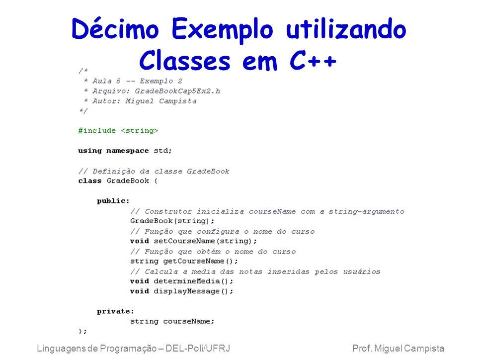 Linguagens de Programação – DEL-Poli/UFRJ Prof. Miguel Campista Décimo Exemplo utilizando Classes em C++