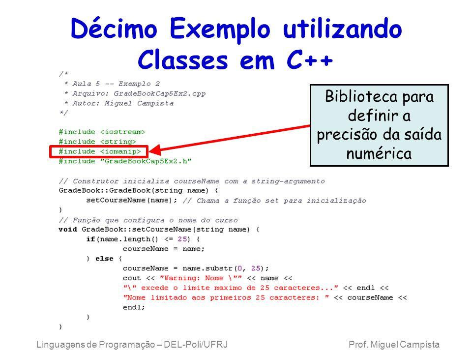 Linguagens de Programação – DEL-Poli/UFRJ Prof. Miguel Campista Décimo Exemplo utilizando Classes em C++ Biblioteca para definir a precisão da saída n