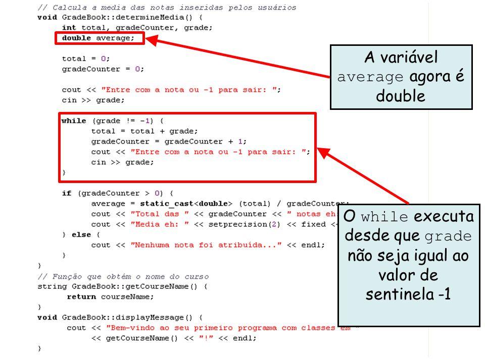 Linguagens de Programação – DEL-Poli/UFRJ Prof. Miguel Campista Décimo Exemplo utilizando Classes em C++ A variável average agora é double O while exe