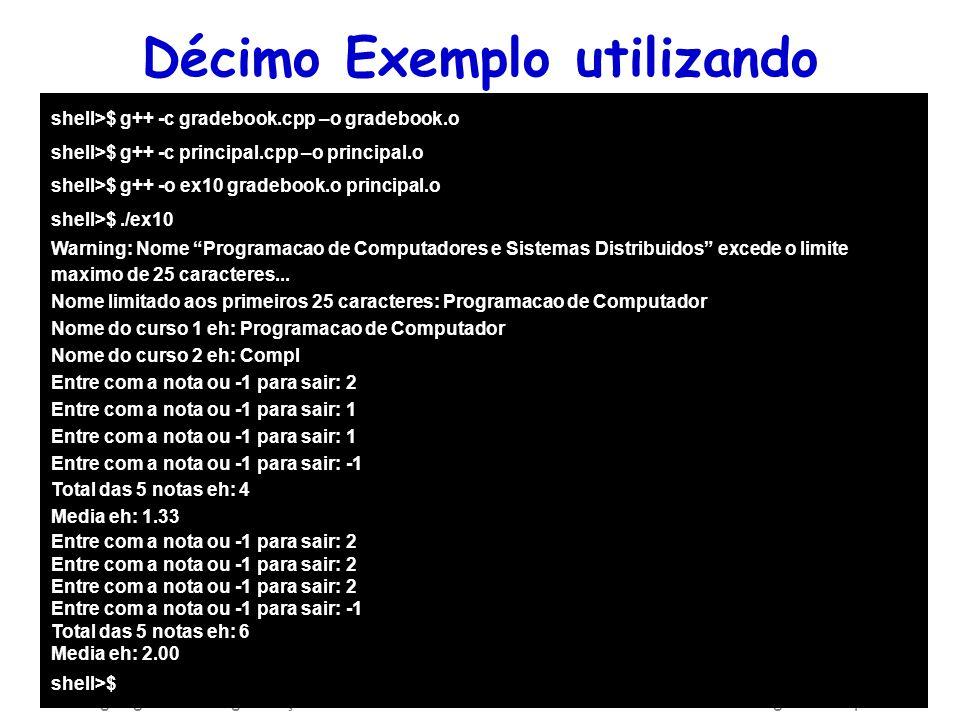 Linguagens de Programação – DEL-Poli/UFRJ Prof. Miguel Campista Décimo Exemplo utilizando Classes em C++ shell>$ g++ -c gradebook.cpp –o gradebook.o s