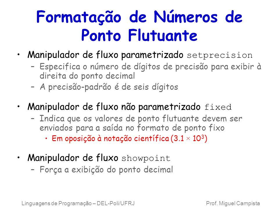 Linguagens de Programação – DEL-Poli/UFRJ Prof. Miguel Campista Formatação de Números de Ponto Flutuante Manipulador de fluxo parametrizado setprecisi