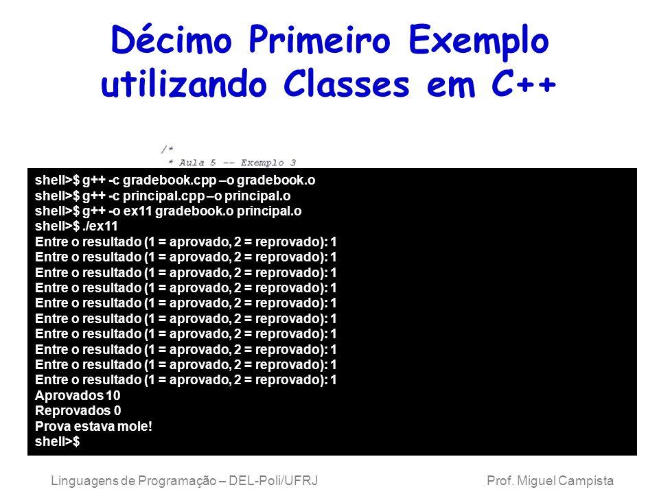 Linguagens de Programação – DEL-Poli/UFRJ Prof. Miguel Campista Décimo Primeiro Exemplo utilizando Classes em C++ shell>$ g++ -c gradebook.cpp –o grad