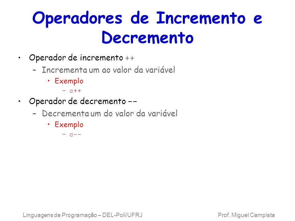 Linguagens de Programação – DEL-Poli/UFRJ Prof. Miguel Campista Operadores de Incremento e Decremento Operador de incremento ++ –Incrementa um ao valo