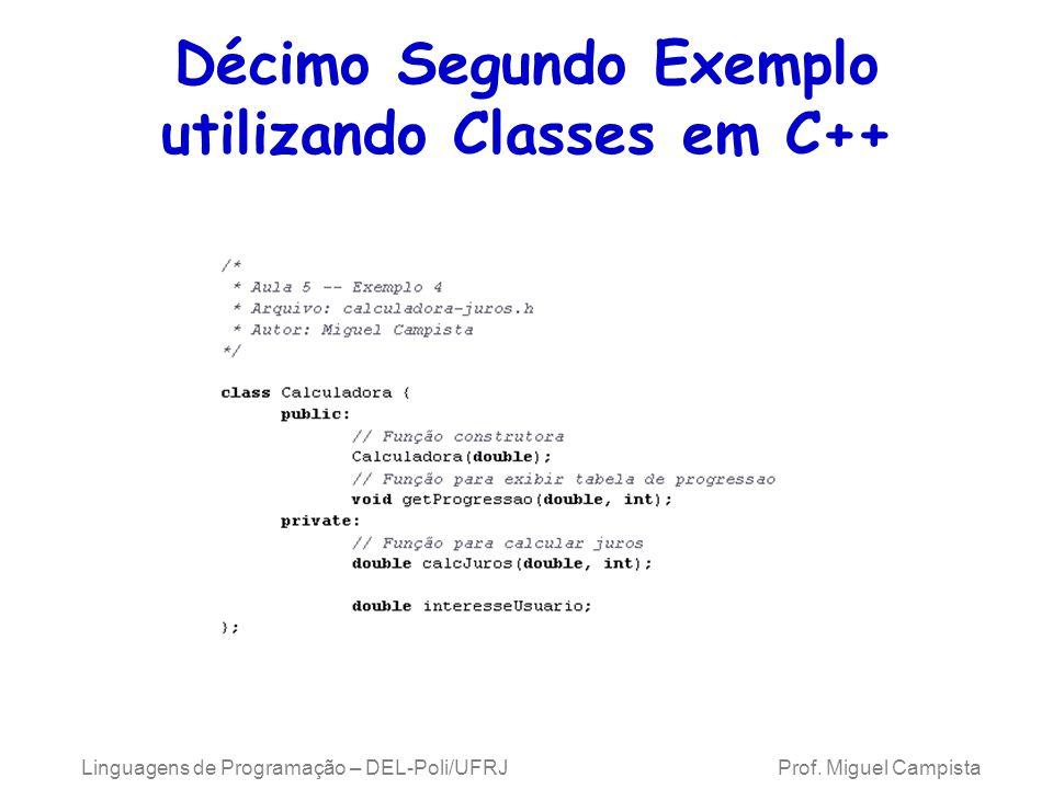Linguagens de Programação – DEL-Poli/UFRJ Prof. Miguel Campista Décimo Segundo Exemplo utilizando Classes em C++