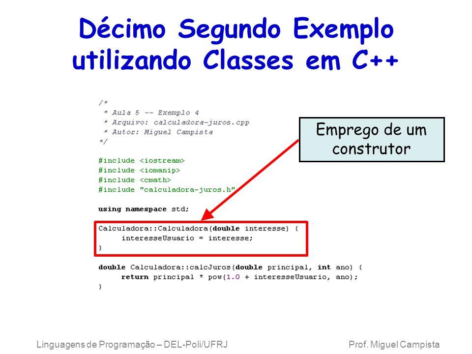 Linguagens de Programação – DEL-Poli/UFRJ Prof. Miguel Campista Décimo Segundo Exemplo utilizando Classes em C++ Emprego de um construtor