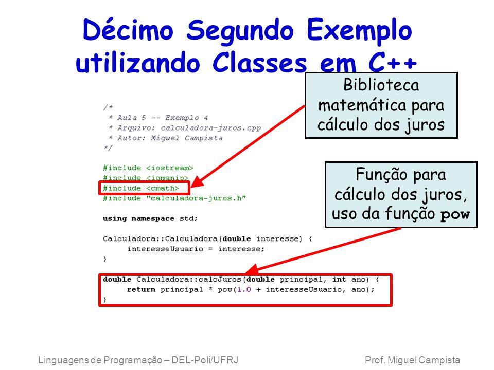 Linguagens de Programação – DEL-Poli/UFRJ Prof. Miguel Campista Décimo Segundo Exemplo utilizando Classes em C++ Biblioteca matemática para cálculo do