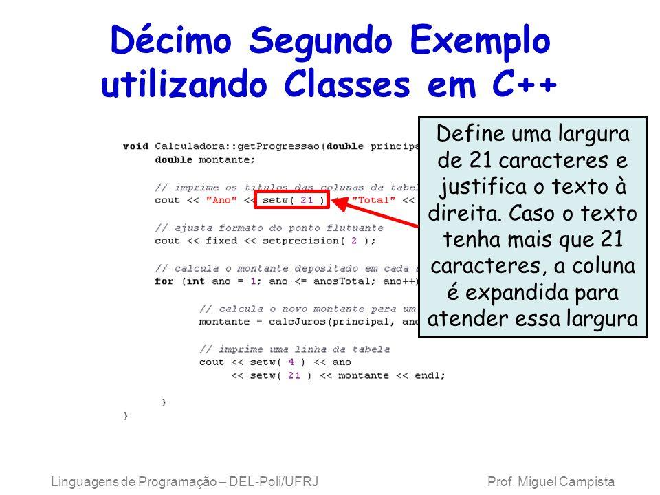 Linguagens de Programação – DEL-Poli/UFRJ Prof. Miguel Campista Décimo Segundo Exemplo utilizando Classes em C++ Define uma largura de 21 caracteres e