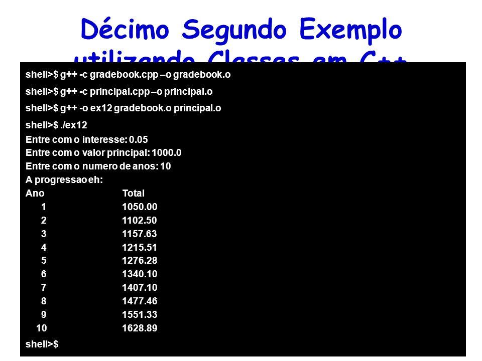 Linguagens de Programação – DEL-Poli/UFRJ Prof. Miguel Campista Décimo Segundo Exemplo utilizando Classes em C++ shell>$ g++ -c gradebook.cpp –o grade