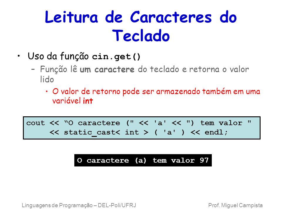 Linguagens de Programação – DEL-Poli/UFRJ Prof. Miguel Campista Leitura de Caracteres do Teclado Uso da função cin.get() –Função lê um caractere do te
