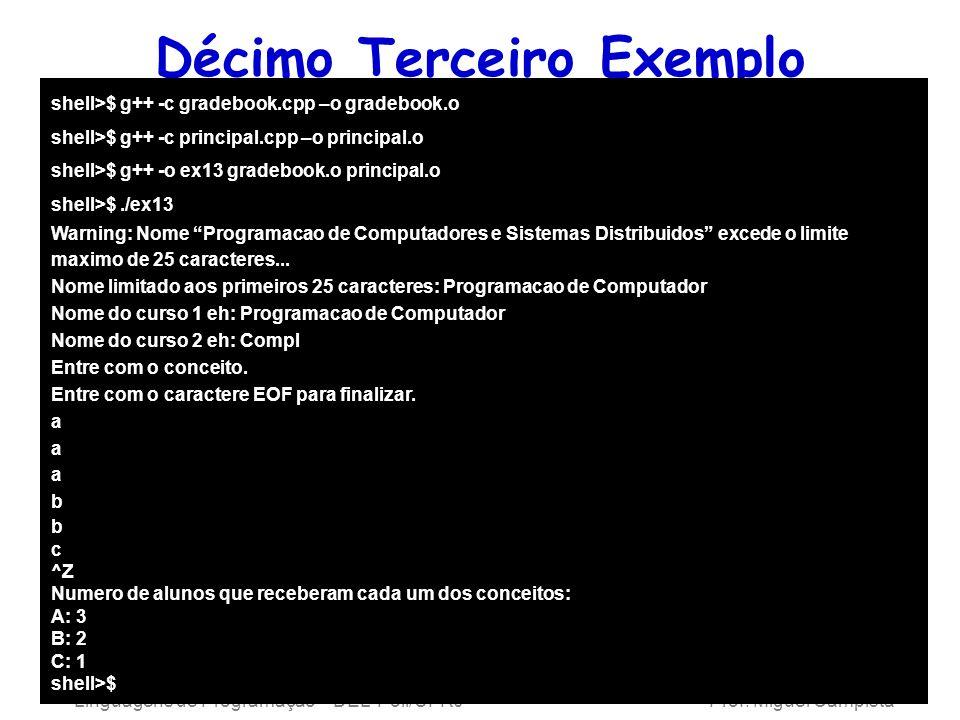 Linguagens de Programação – DEL-Poli/UFRJ Prof. Miguel Campista Décimo Terceiro Exemplo utilizando Classes em C++ shell>$ g++ -c gradebook.cpp –o grad