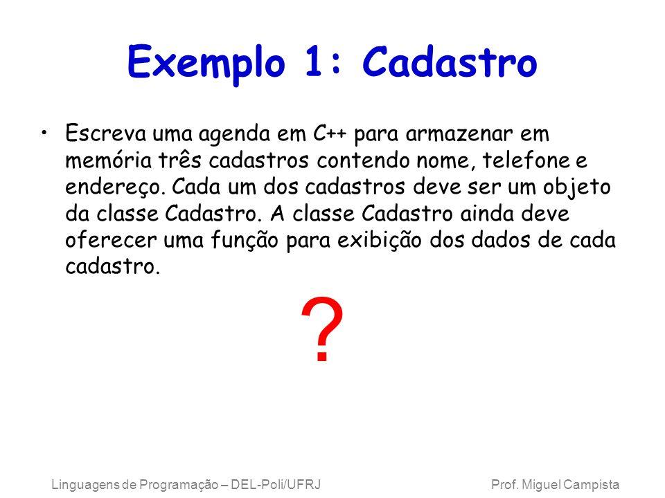 Linguagens de Programação – DEL-Poli/UFRJ Prof. Miguel Campista Exemplo 1: Cadastro Escreva uma agenda em C++ para armazenar em memória três cadastros