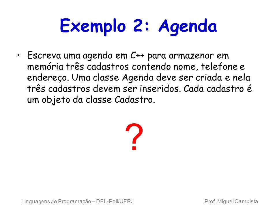 Linguagens de Programação – DEL-Poli/UFRJ Prof. Miguel Campista Exemplo 2: Agenda Escreva uma agenda em C++ para armazenar em memória três cadastros c