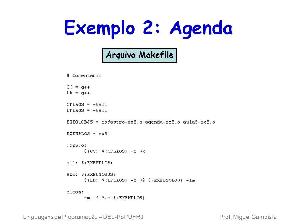 Linguagens de Programação – DEL-Poli/UFRJ Prof. Miguel Campista Exemplo 2: Agenda Arquivo Makefile