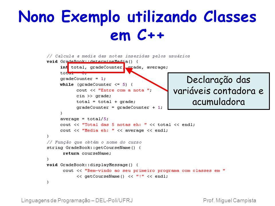 Linguagens de Programação – DEL-Poli/UFRJ Prof. Miguel Campista Nono Exemplo utilizando Classes em C++ Declaração das variáveis contadora e acumulador