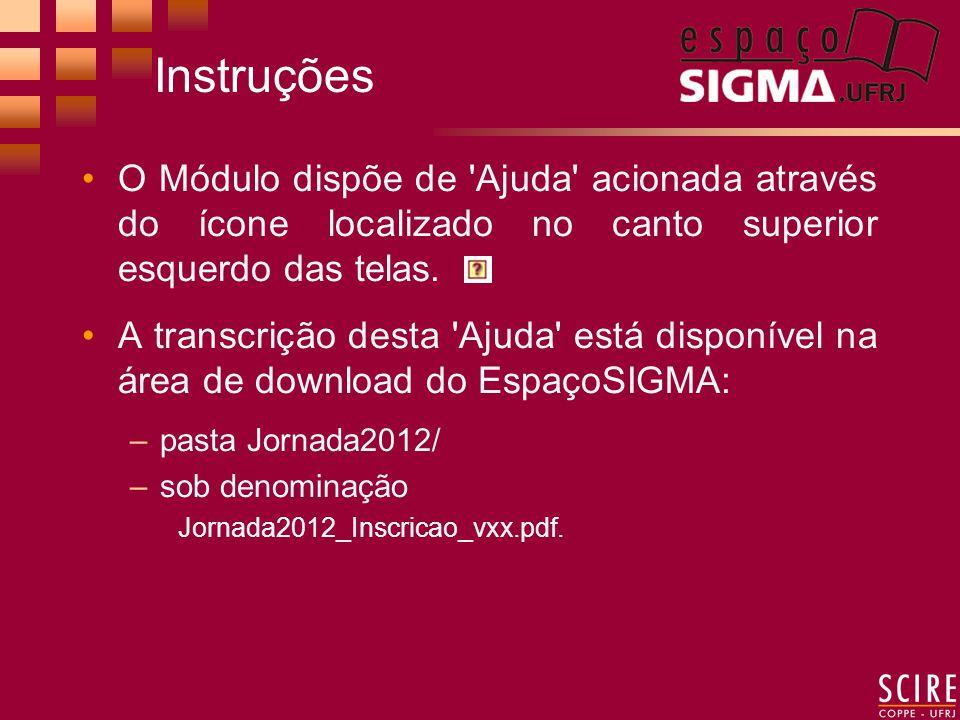 Instruções O Módulo dispõe de Ajuda acionada através do ícone localizado no canto superior esquerdo das telas.