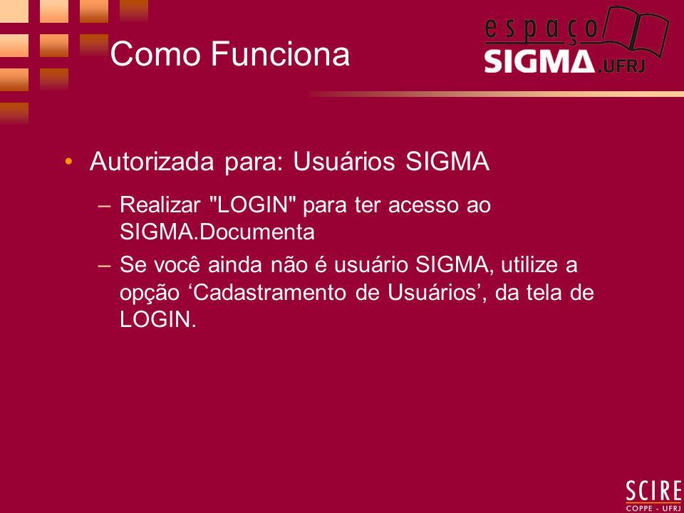 Como Funciona Autorizada para: Usuários SIGMA –Realizar LOGIN para ter acesso ao SIGMA.Documenta –Se você ainda não é usuário SIGMA, utilize a opção Cadastramento de Usuários, da tela de LOGIN.