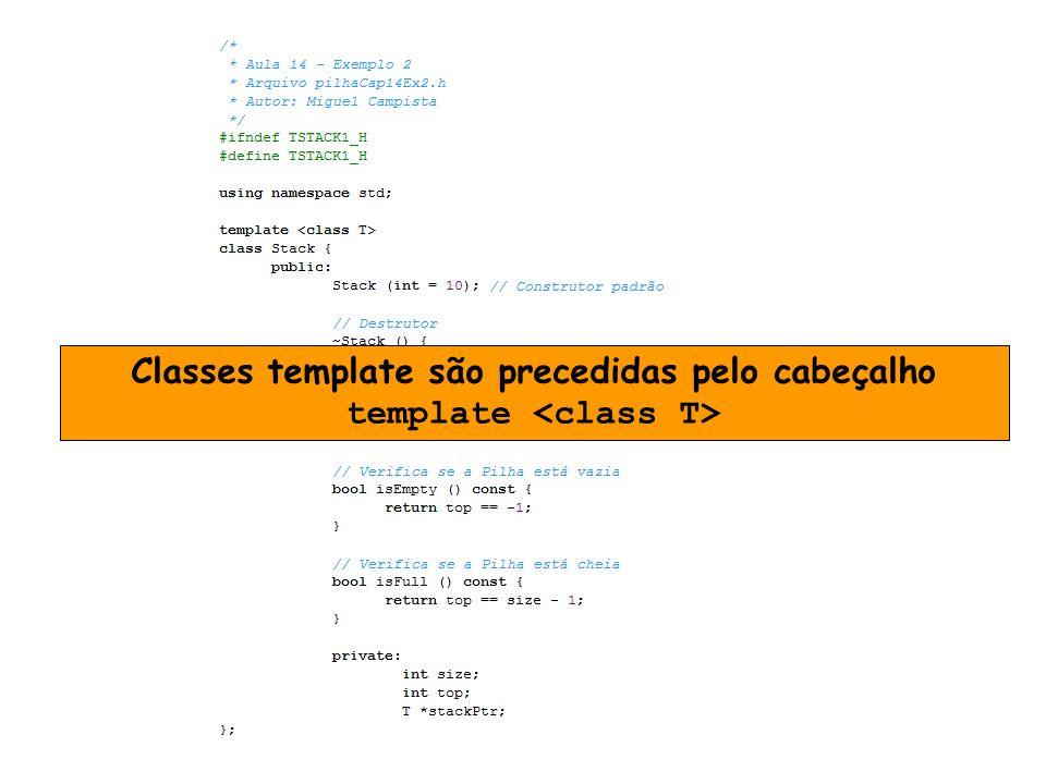 c Classes template são precedidas pelo cabeçalho template