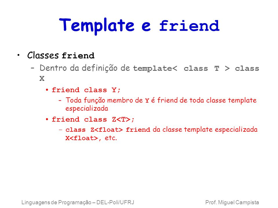 Template e friend Classes friend –Dentro da definição de template class X friend class Y; –Toda função membro de Y é friend de toda classe template es
